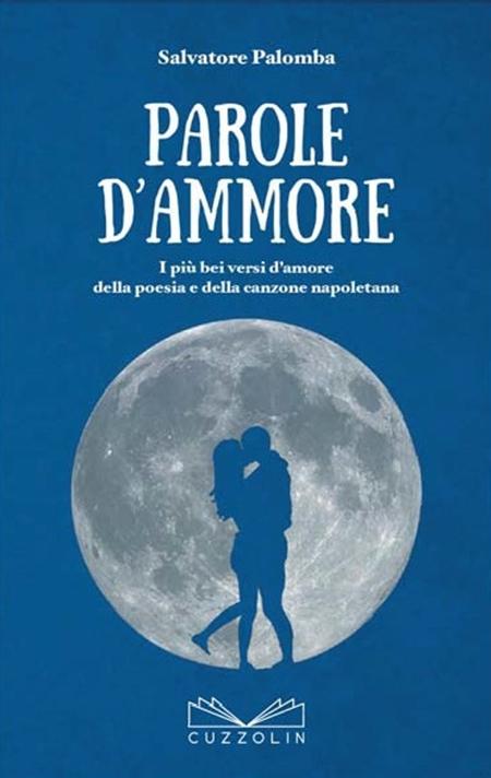 'Parole d'ammore - i più bei versi d'amore della poesia e della canzone napoletana', di Salvatore Palomba