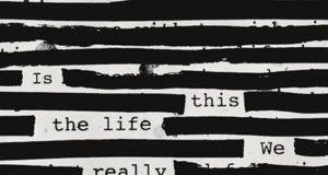 """""""Is this the life you really want?"""""""