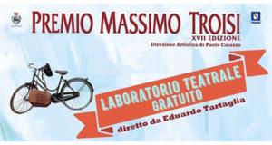 Premio Massimo Troisi Laboratorio teatrale gratuito