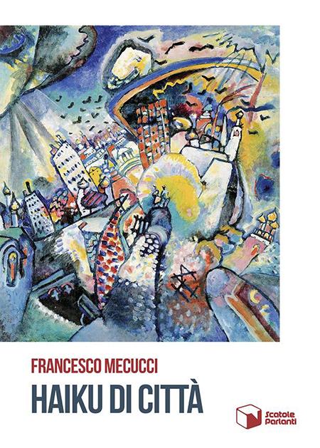 Francesco Mecucci 'Haiku di città'