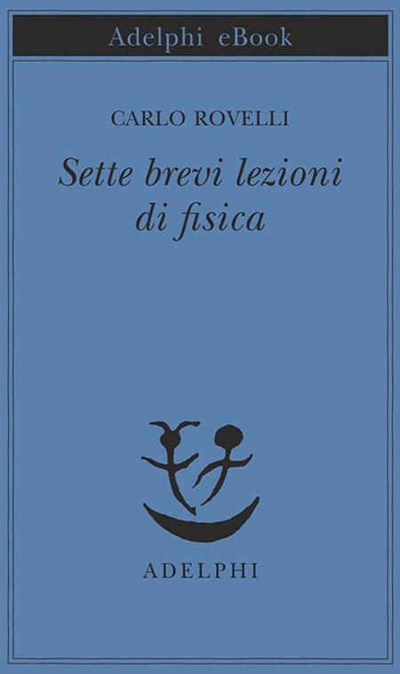 'Sette brevi lezioni di fisica', di Carlo Rovelli