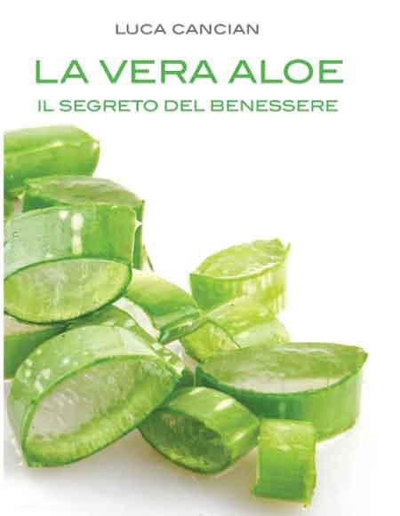 La Vera Aloe - Il segreto del benessere' di Luca Cancian