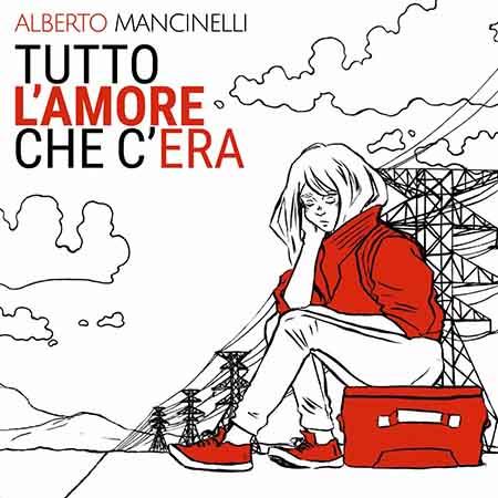 Alberto Mancinelli - 'Tutto l'amore che c'era'