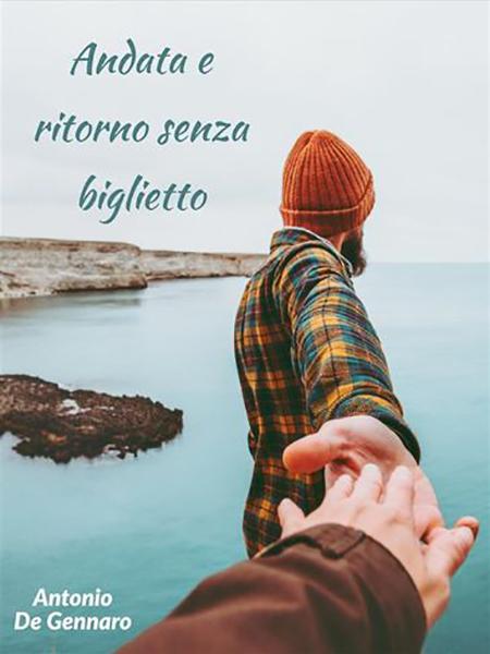 'Andata e ritorno senza biglietto' di Antonio De Gennaro