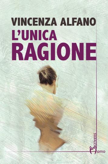 'L'unica ragione'di Vincenza Alfano