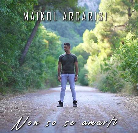Maikol Arcarisi - 'Non so se amarti'