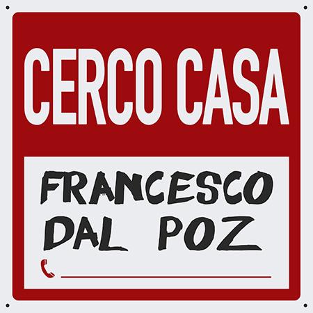 'Cerco casa' Francesco Dal Poz