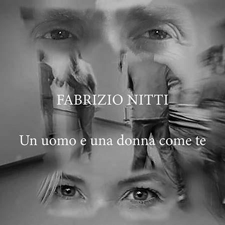 'Un uomo e una donna come te', nuovo singolo di Fabrizio Nitti