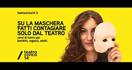 Su la maschera fatti contagiare solo dal teatro Teatro Civico 14