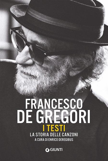 'Francesco De Gregori. I testi. La storia delle canzoni' di Enrico Deregibus
