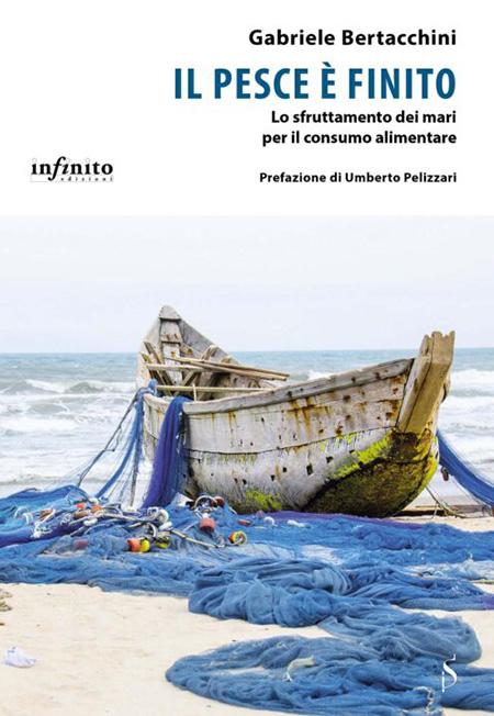 Il pesce è finito - Lo sfruttamento dei mari per il consumo alimentare' di Gabriele Bertacchini