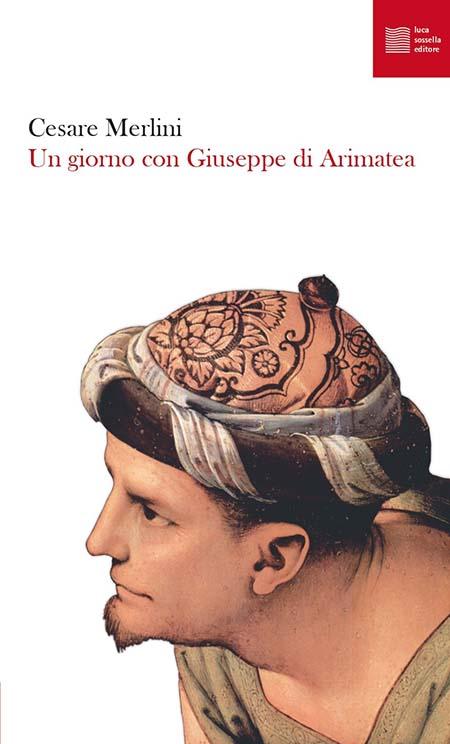 'Un giorno con Giuseppe di Arimatea' di Cesare Merlini