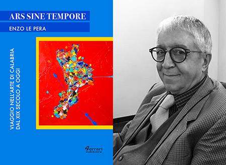 Ars Sine Tempore. Viaggio nell'arte di Calabria dal XIX secolo a oggi - Enzo Le Pera